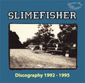 SLIME FISHER/DISCOGRAPHY 1992-1995