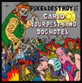 YOUR PEST BAND & DOG HOTEL & CAR10/PUKE & DESTROY 3