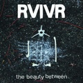 RVIVR/the beauty between