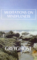 Greyghost - Meditations On Mindfulness