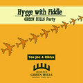 Hygge with Fiddle/GREEN HILLS Party