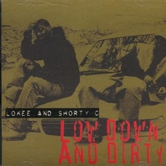 Lokee And Shorty C / Low Down And Dirty