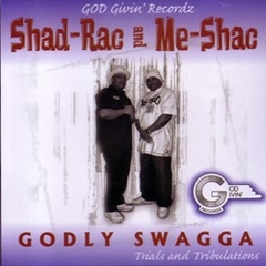 Shad-Rac And Me-Shac / Godly Swagga Trials And Tribulations