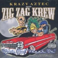 Krazy Aztec And The Zig Zag Krew / Get Yo' Freak On