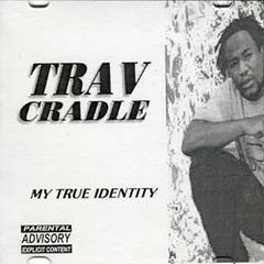 Trav Cradle / My True Identity