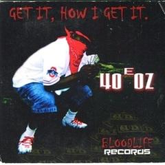 40 E OZ / Get It How I Get It