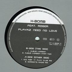 H-Bomb / Playaz Need No Love