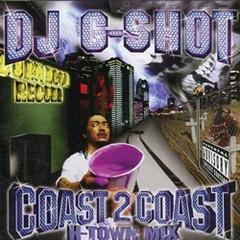 DJ G-Shot / Coast 2 Coast H-Town Mix