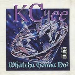KCyee / Whatcha Gonna Do?