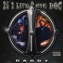 25 2 Life & Big Dog / Daddy