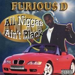 Furiou$ D / All Niggas Ain't Black