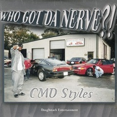 CMD Styles / Who Got Da Nerve?!