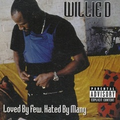 Willie D / Loved By Few, Hated By Many