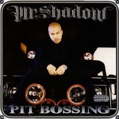 Mr.Shadow / Pit Bossing