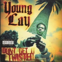 Young Lay / Dont Get It Twisted The Remix Album