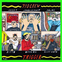 5/31発売!710 CREW OILWORKS (FREEZ, RITTO, MILES WORD, Jambo Lacquer, KOJOE, Olive Oil & Popy Oil) / TRIGGER [Download / Streaming Only]
