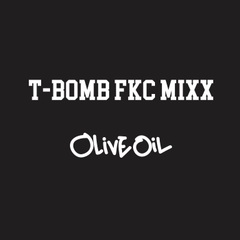 OLIVE OIL / T-BOMB FKC MIXX [MIX CDr]