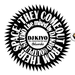 [kiyoilltd1] DJ KIYO / They comeout from their space 'LIVE MIXED BY DJ KIYO @ OUTPUT STUDIO ' (MIXCDR)