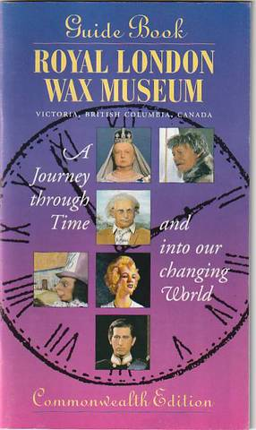 Royal London Wax Museum Guide Book, Victoria, British Columbia, Canada
