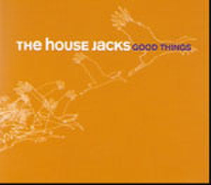 The House Jacks : Good Things