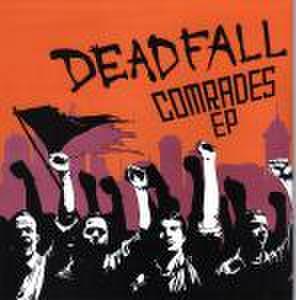 Deadfall – Comrades 7''