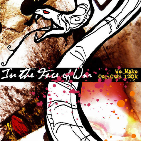 "In The Face Of War ""We Make Our Own Luck"" CD"
