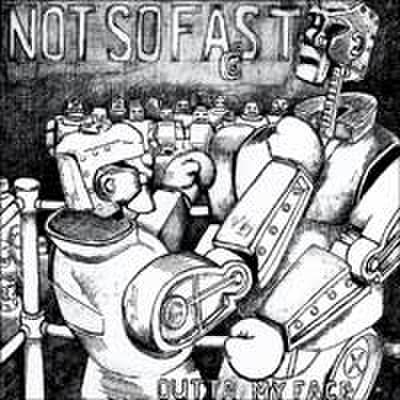 NOT SO FAST - Outta My Face 7""