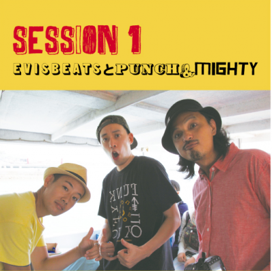 EVISBEATSとPUNCH&MIGHTY / SESSION 1