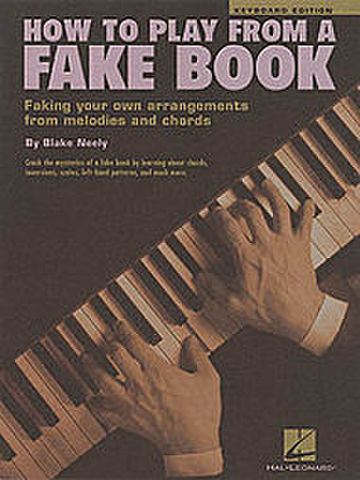 How to Play from a Fake Book: Faking Your Own Arrangements from Melodies and Chords [ペーパーバック]