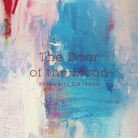 "Shinichiro""SiB""Ikeda「The Door of the Moon」(Instrumental Mini Album)"