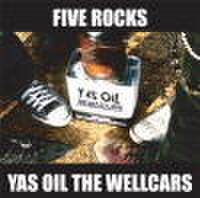 YAS OIL THE WELLCARS / FIVE ROCKS