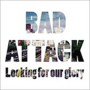 ■BAD ATTACK/Looking for our glory