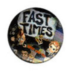 FAST TIMES pin