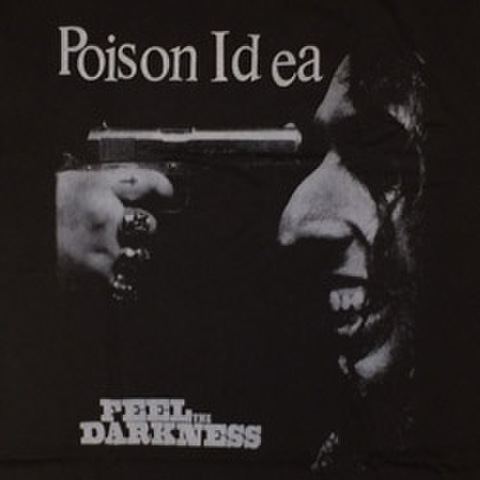 "POISON IDEA ""Feel The Darkness"""