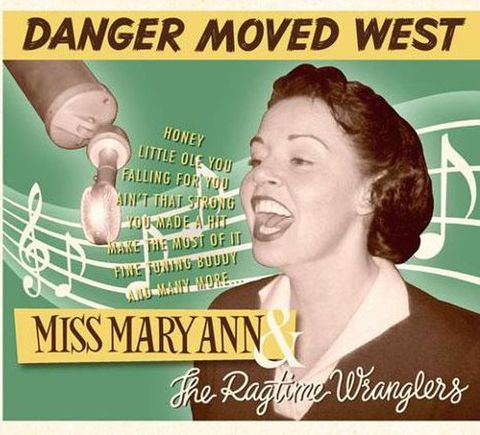 MISS MARY ANN & THE RAGTIME WRANGERS / DANGER MOVED WEST (CD)