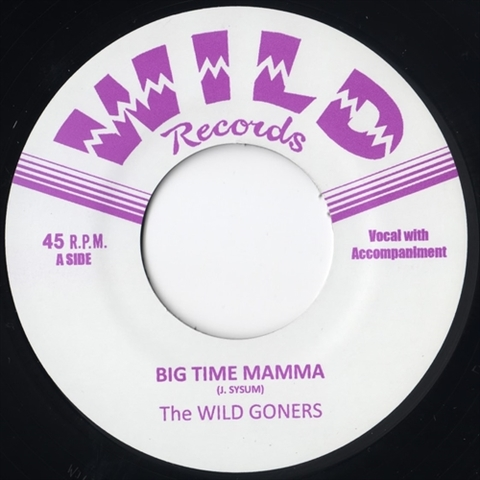"WILD GONERS / BIG TIME MAMMA (7"")"