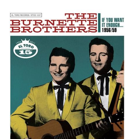 BURNETTE BROTHERS / IF YOU WANT IT ENOUGH...1956/1959 (2CD)