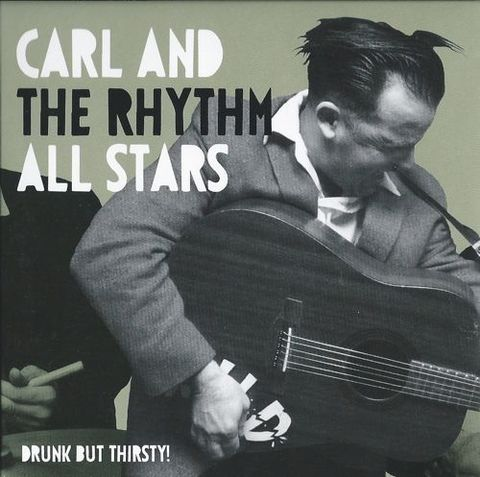 CARL & THE RHYTHM ALL STARS / DRUNK BUT THIRSTY! (CD)