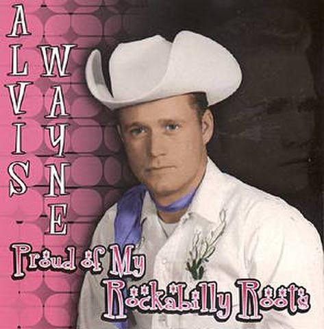 ALVIS WAYNE / PROUD OF MY ROCKABILLY ROOTS (CD)