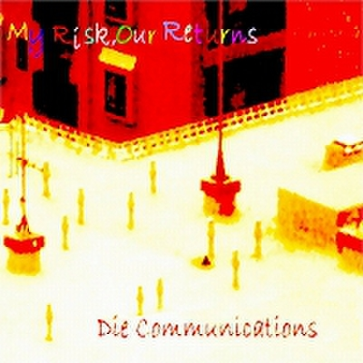 fix-46 : Die Communications - My Risk, Our Returns (CD)