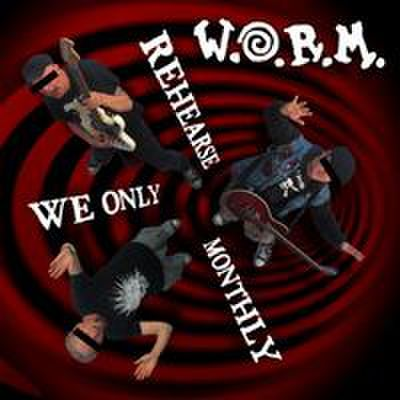 W.O.R.M - We Only Rehearse Monthly (CD)