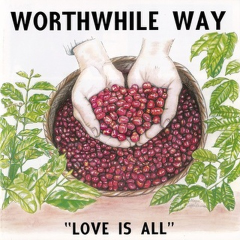 Worthwhile Way - Love Is All (CD)