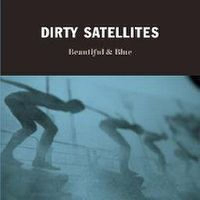 Dirty Satellites - Beautiful & Blue (CD)