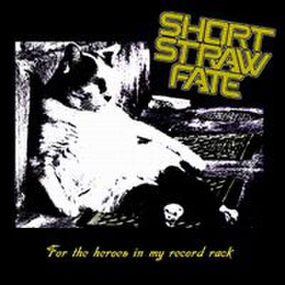 fix-82 : Short Straw Fate - For The Heroes In My Record Rack (CD)