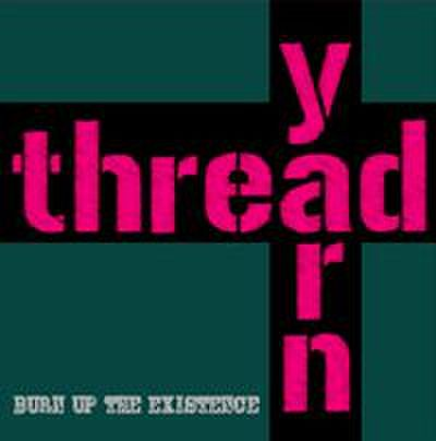 Thread Yarn - Burn Up The Existence (CD)