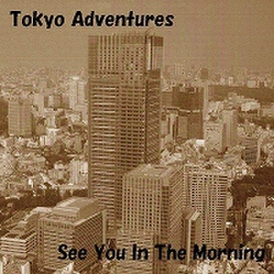 fix-10 : Tokyo Adventures - See You In The Morning (CD)