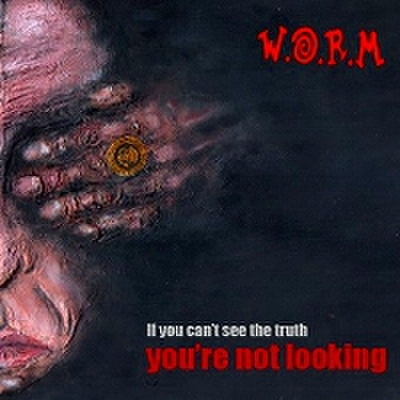 fix-16 : W.O.R.M. - If You Can't See The Truth, You're Not Looking (CD)