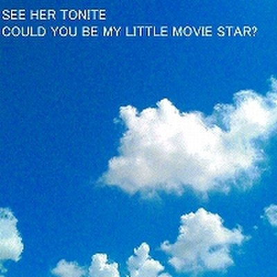 fix-01 : See Her Tonite - Could You Be My Little Movie Star? (CD)