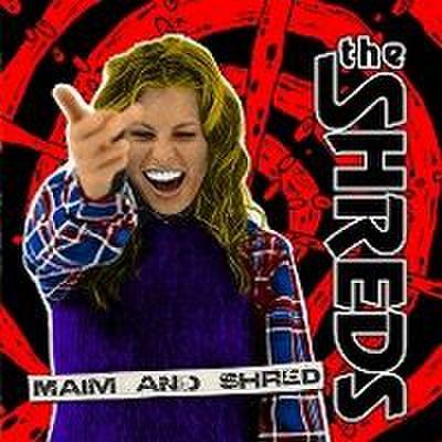 fix-05 : The Shreds - Maim And Shred (CD)