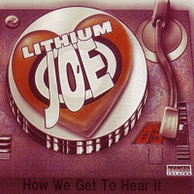 fix-07 : Lithium Joe - How We Get To Hear It (CD-R)